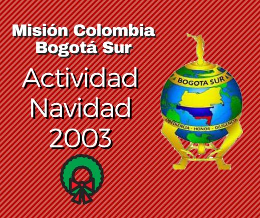 Vea los videos del evento navideño de la Misión Colombia Bogotá Sur del año 2003